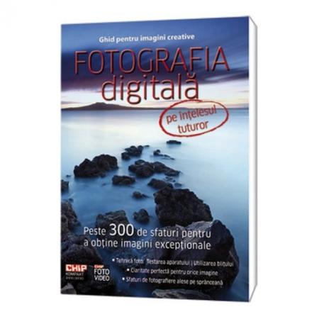Fotografia digitala pe intelesul tuturor