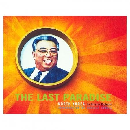 The Last Paradise: Photographs of Contemporary North Korea  - autor Nicolas Righetti