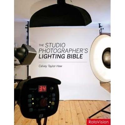 The Studio Photographer's Lighting Bible - Calvey Taylor-Haw