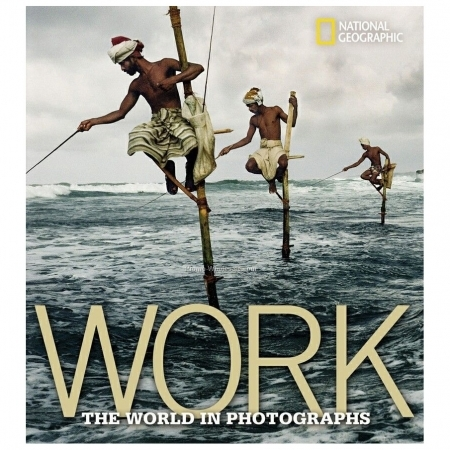 Work: The World in Photographs (Collectors Series)